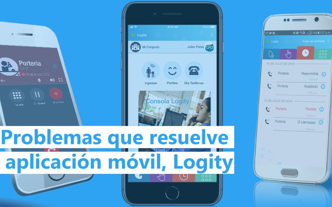 5 Problemas que resuelve la aplicación móvil, Logity